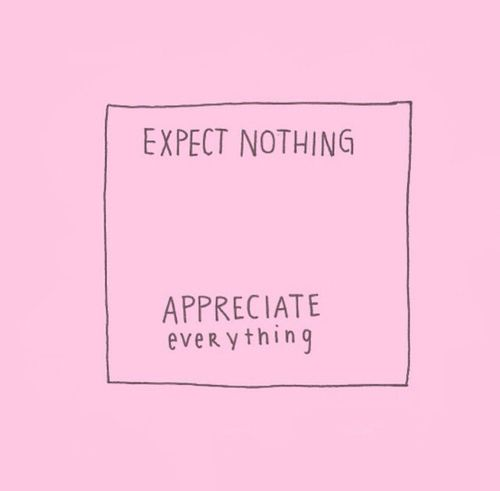 Expect Nothing - Appreciate Everything