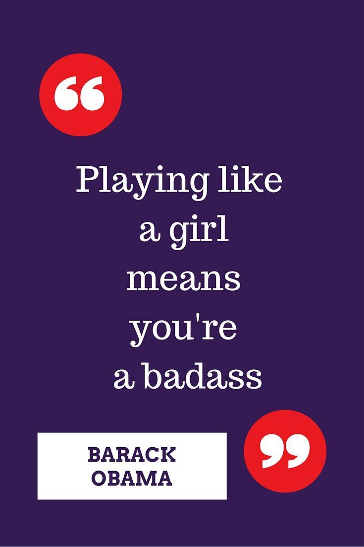 """""""Giocare come una ragazza vuol dire essere una tosta"""". Barack Obama"""
