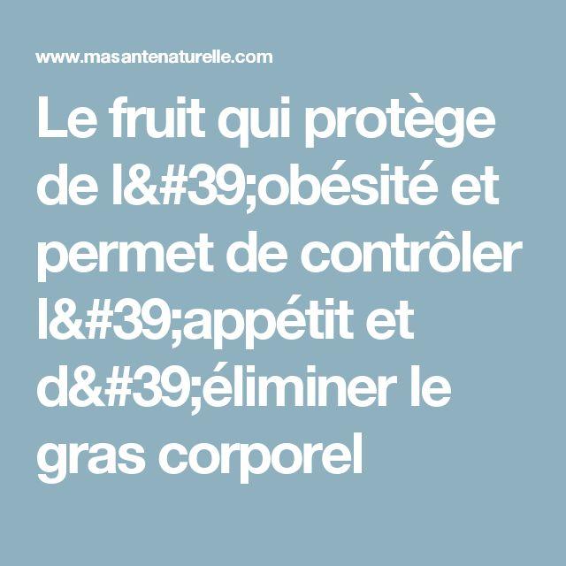 Le fruit qui protège de l'obésité et permet de contrôler l'appétit et d'éliminer le gras corporel