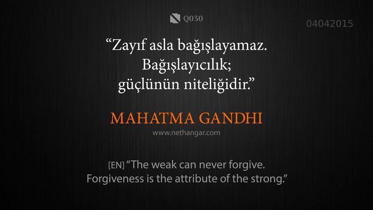 """Q030 """"Zayıf asla bağışlayamaz. Bağışlayıcılık; güçlü olanın niteliğidir."""" MAHATMA GANDHI [EN] """"The weak can never forgive. Forgiveness is the attribute of the strong.""""   www.nethangar.com"""