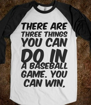 There are three things you can do in a baseball game you can win