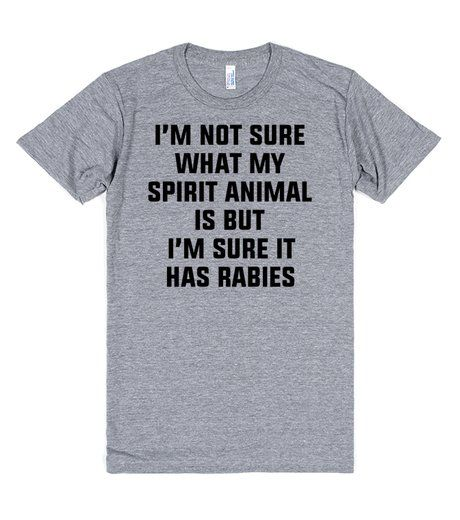 My Spirit Animal | T-Shirt | I'm not sure what my spirit animal is, but I'm sure it has rabies.