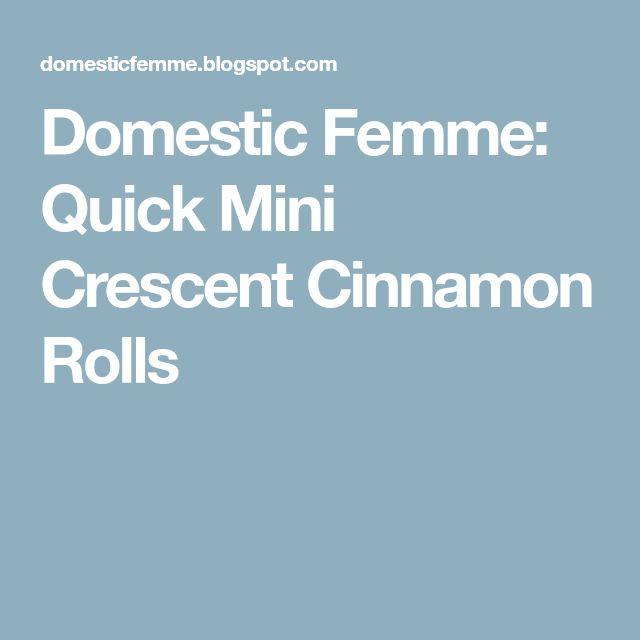 Domestic Femme: Quick Mini Crescent Cinnamon Rolls