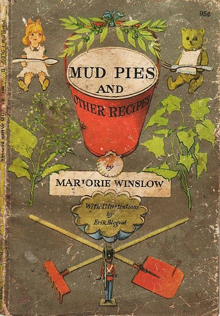 Marjorie Winslow, Mud pies and other Recipes, 196-. Cover and interior illustrations by Erik Blegvad.