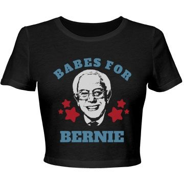 Babes for Bernie! Who are you voting for for the 2016 presidential election? Let everyone know with a trendy and funny crop top shirt. Show your support for Bernie Sanders to become the PRESIDENT OF THE UNITED STATES!! WOOO!