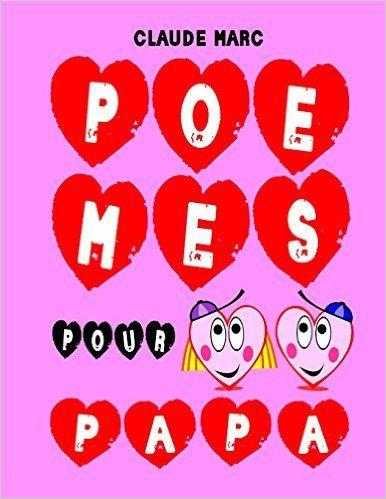 Amazon.fr - Poèmes pour papa: Des poèmes pour la fête des pères. 16 poèmes pour enfants et diverses petites bêtises rigolotes. A offrir en cadeau à papa. - Claude Marc - Livres
