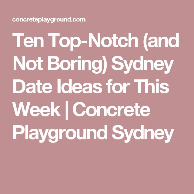 Ten Top-Notch (and Not Boring) Sydney Date Ideas for This Week | Concrete Playground Sydney