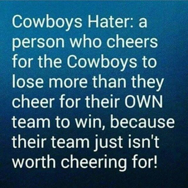Dallas Cowboys - I'm so tired of the haters. If they only knew how little we care about what they think!