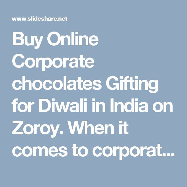 Buy Online Corporate chocolates Gifting for Diwali in India on Zoroy. When it comes to corporate gifting for Diwali, giving a thoughtful gift on Diwali may work wonders for you. More Information http://www.slideshare.net/zoroychocolate/buy-online-corporate-chocolates-gifting-for-diwali-in-india