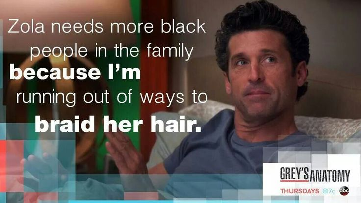 """Zola needs more black people in the family because I'm running out of ways to braid her hair."" Derek to Meredith, Grey's Anatomy quotes"