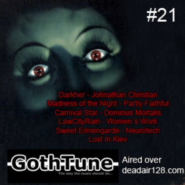 Gothtune Podcast #21   Darkher   Johnathan-Christian   Madness of the Night   Partly Faithful   Carnival Star   Dominus Mortalis    LowCityRain   Women's Work   Sweet Ermengarde   Neurotech   Lost in Kiev