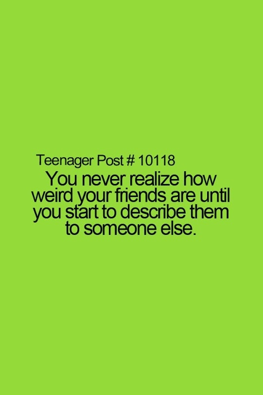 Yeah...lol :) I love my weird friends! Which is all of my friends!
