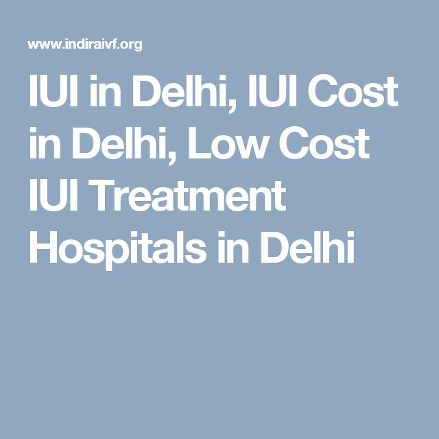 IUI in Delhi, IUI Cost in Delhi, Low Cost IUI Treatment Hospitals in Delhi