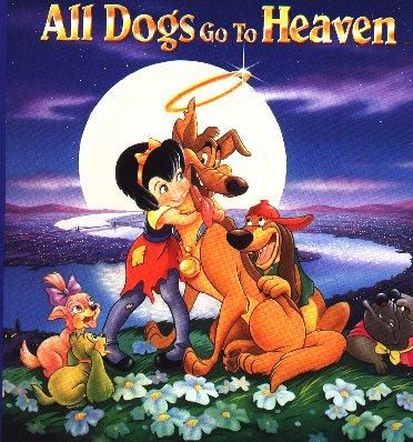 All Dogs Go To Heaven. (90s)