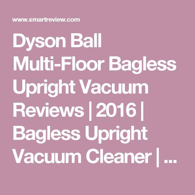 Dyson Ball Multi-Floor Bagless Upright Vacuum Reviews | 2016 | Bagless Upright Vacuum Cleaner | SmartReview.com