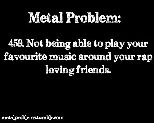 Unfortunately this is true. ... I admit I have a couple friends that like rap. It's a disgrace. ...