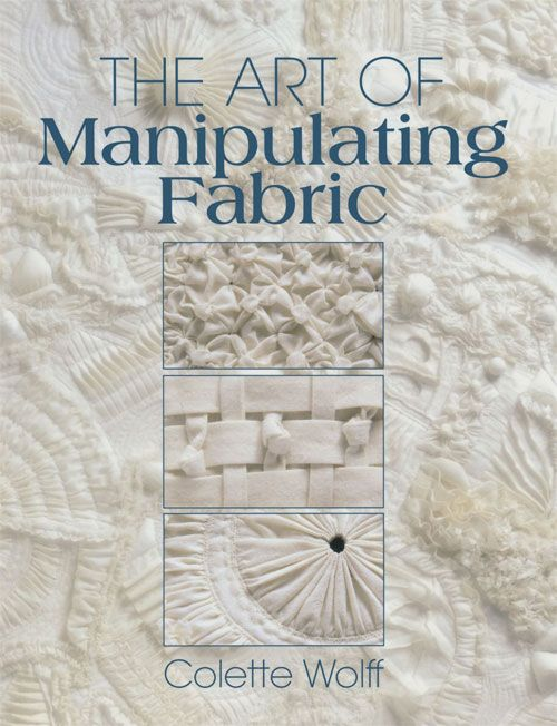 The Art of Manipulating Fabric is an encyclopedia of three-dimensional fabric manipulation techniques that show you how to resurface, reshape, restructure