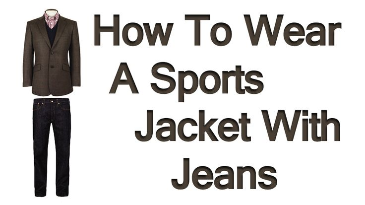 How To Wear A Sports Jacket With Jeans