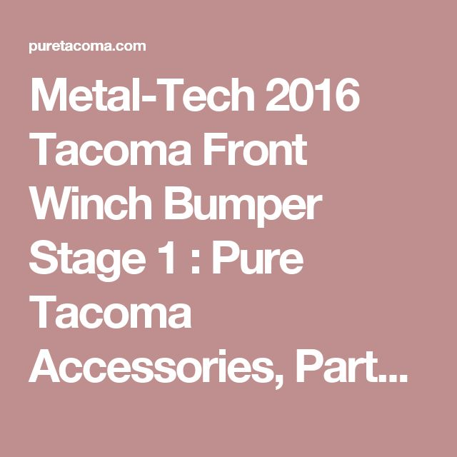 Metal-Tech 2016 Tacoma Front Winch Bumper Stage 1 : Pure Tacoma Accessories, Parts and Accessories for your Toyota Tacoma