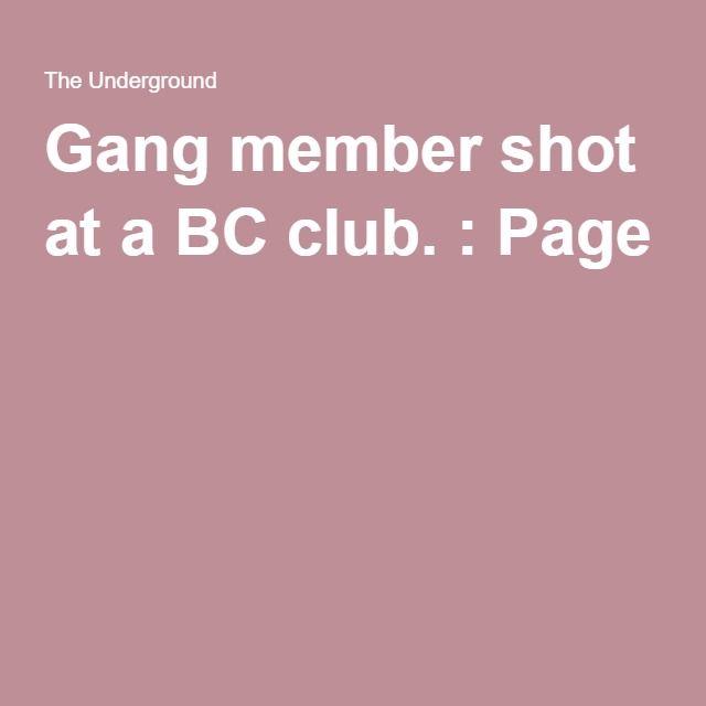 Gang member shot at a BC club. : Page 2