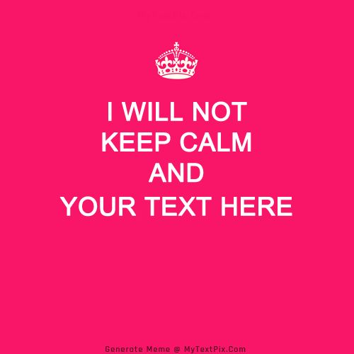 Write any text on I will not  keep calm meme in seconds. I will not  keep calm meme generator is very popular on the internet so we made this meme customizable for you.