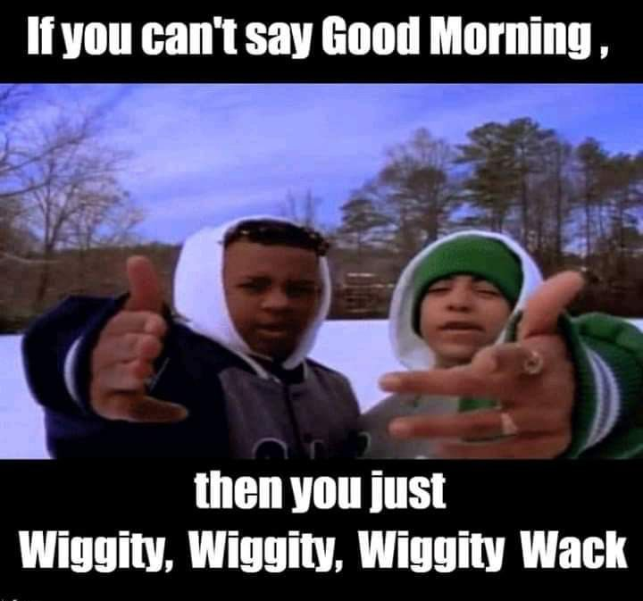 Wiggity Whack Morning Quotes Funny Funny Good Morning Memes Good Morning Quotes
