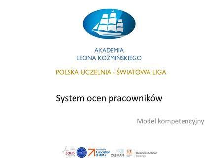 System ocen pracowników Model kompetencyjny. Systemy ocen pracowniczych Zarządzanie kompetencjami stanowi podstawę całego systemu zarządzania zasobami.