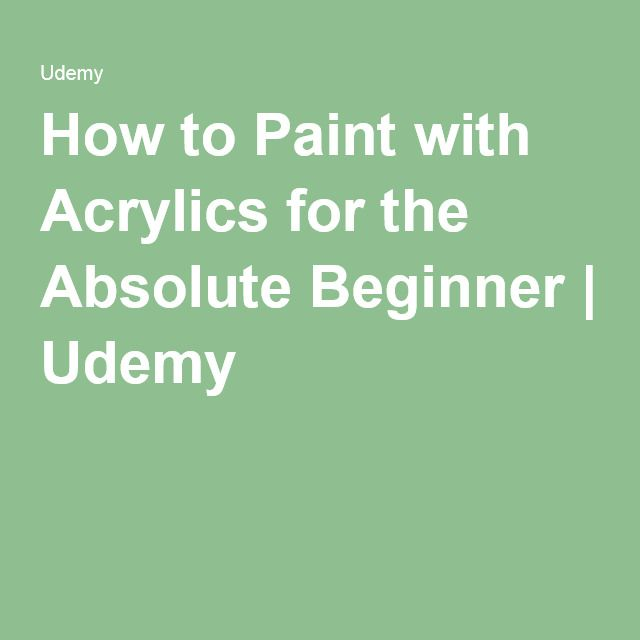 How to Paint with Acrylics for the Absolute Beginner | Udemy