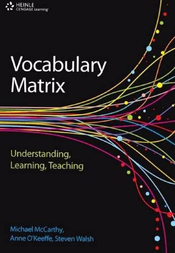 Vocabulary matrix : understanding, learning, teaching / Michael McCarthy, Anne O'Keeffe, Steve Walsh