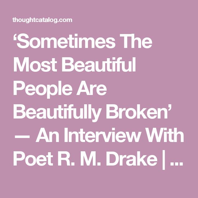 'Sometimes The Most Beautiful People Are Beautifully Broken' — An Interview With Poet R. M. Drake | Thought Catalog