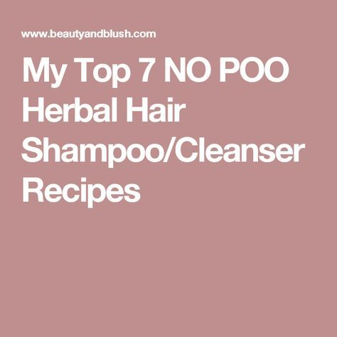 My Top 7 NO POO Herbal Hair Shampoo/Cleanser Recipes