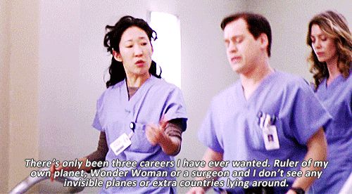 """""""There's only been three careers I have ever wanted. Ruler of my own planet, Wonder Women, or a surgeon and I don't see any invisible planes or extra countries lying around."""" Cristina Yang; Grey's Anatomy quotes"""