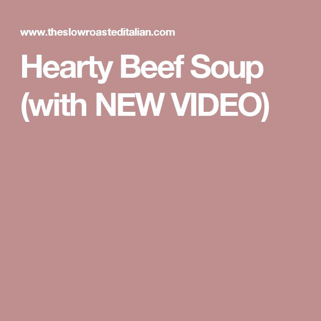Hearty Beef Soup (with NEW VIDEO)