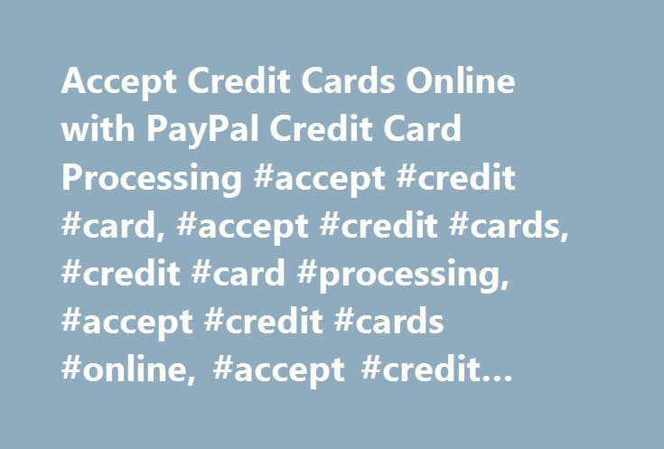 Accept Credit Cards Online with PayPal Credit Card Processing #accept #credit #card, #accept #credit #cards, #credit #card #processing, #accept #credit #cards #online, #accept #credit #card #payments http://jacksonville.remmont.com/accept-credit-cards-online-with-paypal-credit-card-processing-accept-credit-card-accept-credit-cards-credit-card-processing-accept-credit-cards-online-accept-credit-card-payments/  # Getting Started How to use PayPal Check Out Securely Online Use your credit cards…