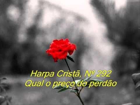 Harpa Cristã, Nº 292 Qual o preço do perdão