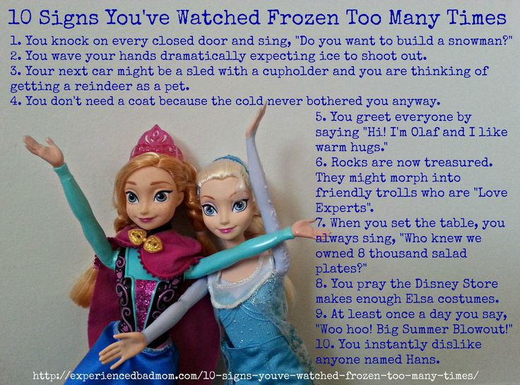 Moms, do you agree? 10 Signs You've Watched Frozen Too Many Times by ExperiencedBadMom.com. Get your Frozen Disney humor fix here!