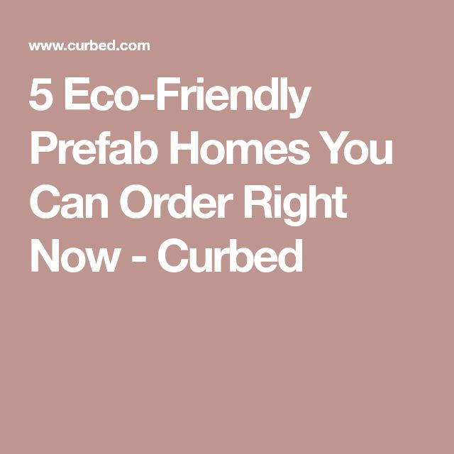 5 Eco-Friendly Prefab Homes You Can Order Right Now - Curbed