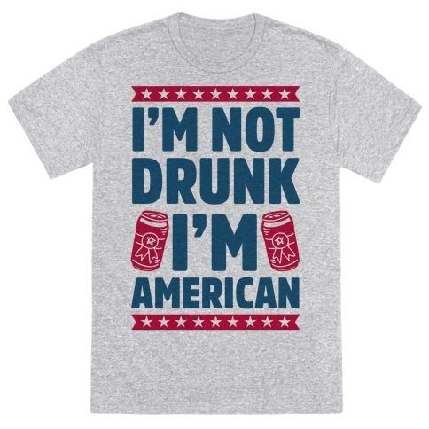 "This funny fourth of july shirt is perfect for true patriots who just love to drink beer, bbq and shoot off fireworks because ""I'm not drunk I'm American."" This usa shirt is great for fans of merica memes, patriotic shirts and funny usa jokes."