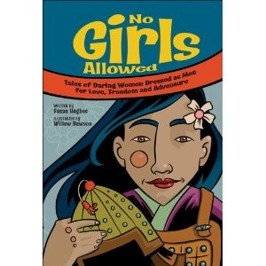 No Girls Allowed: Tales of Daring Women Dressed as Men for Love, Freedom and Adventure, written by Susan Hughes and illustrated by Willow Dawson