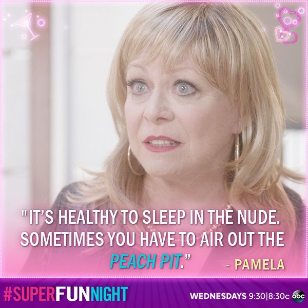 """""""It's healthy to sleep in the nude. Sometime you have to air out the peach pit."""" - Pamela"""
