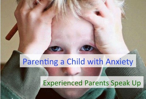 Parenting a Child with Anxiety: Experienced Parents Speak Up