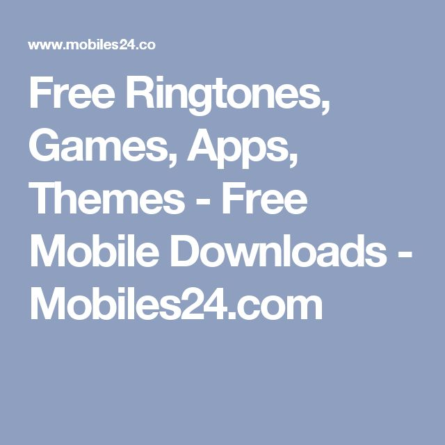 Free Ringtones, Games, Apps, Themes - Free Mobile Downloads - Mobiles24.com