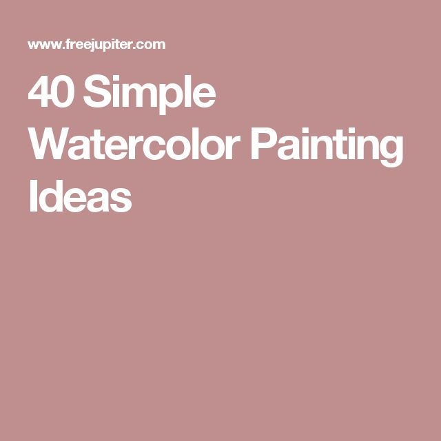 40 Simple Watercolor Painting Ideas