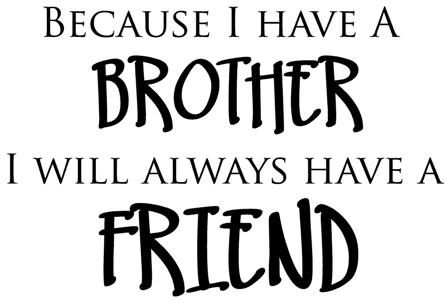 Because I Have A Brother I Will Always Have A Friend: Lacy Bella | Personalized Vinyl Lettering and Wall Decals