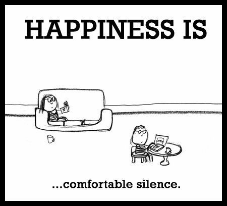 This is why I love my husband so much! We can talk about anything, but can just sit in comfortable silence and enjoy being together! =)