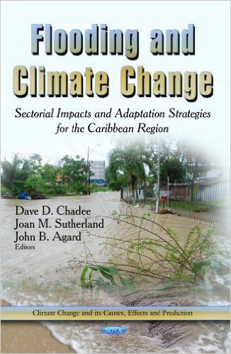 Flooding and Climate Change: Sectorial Impacts and Adaptation Strategies for the Caribbean Region Climate Change and Its Causes, Effects and Prediction (EBOOK) FULL TEXT: http://search.ebscohost.com/login.aspx?direct=true&db=nlebk&AN=771756&site=ehost-live