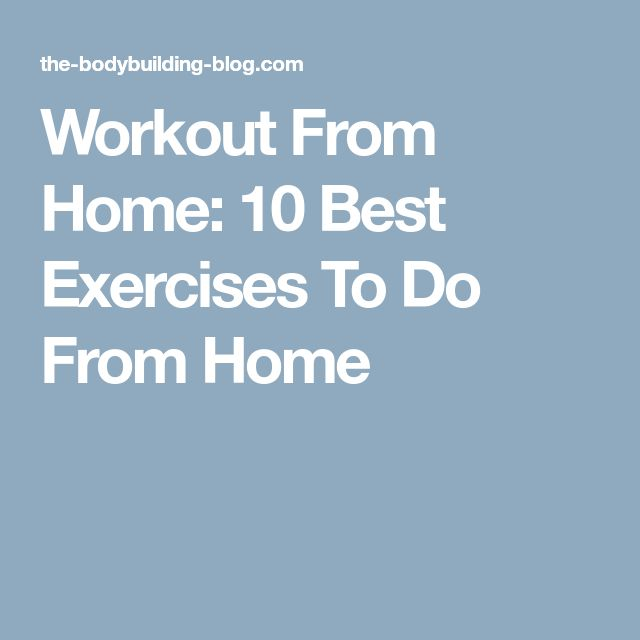 Workout From Home: 10 Best Exercises To Do From Home