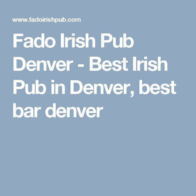 Fado Irish Pub Denver - Best Irish Pub in Denver, best bar denver