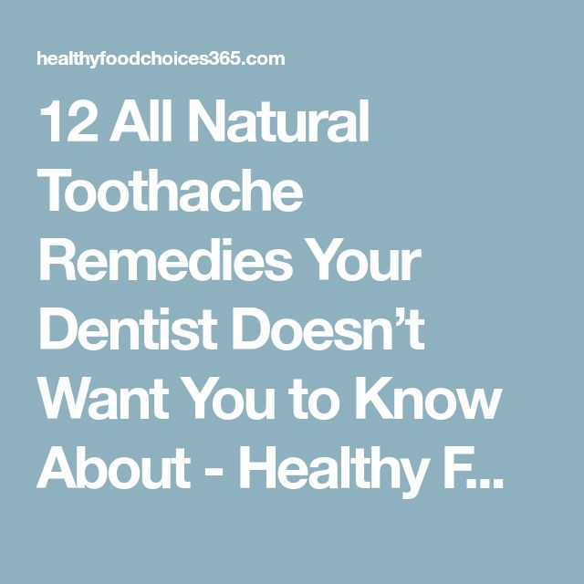 12 All Natural Toothache Remedies Your Dentist Doesn't Want You to Know About - Healthy Food Choices