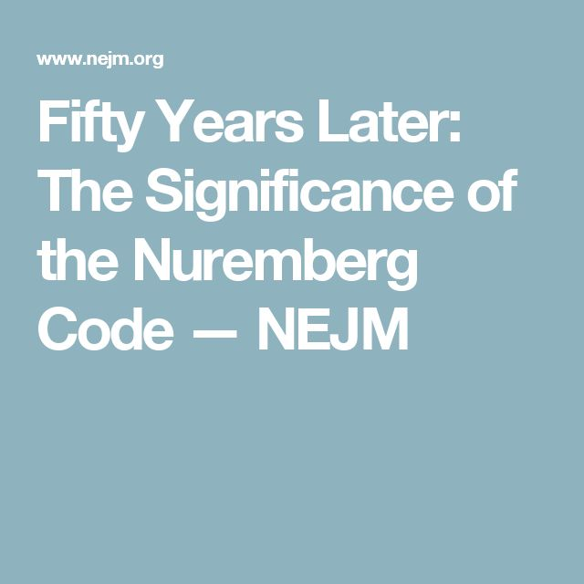 Fifty Years Later: The Significance of the Nuremberg Code — NEJM
